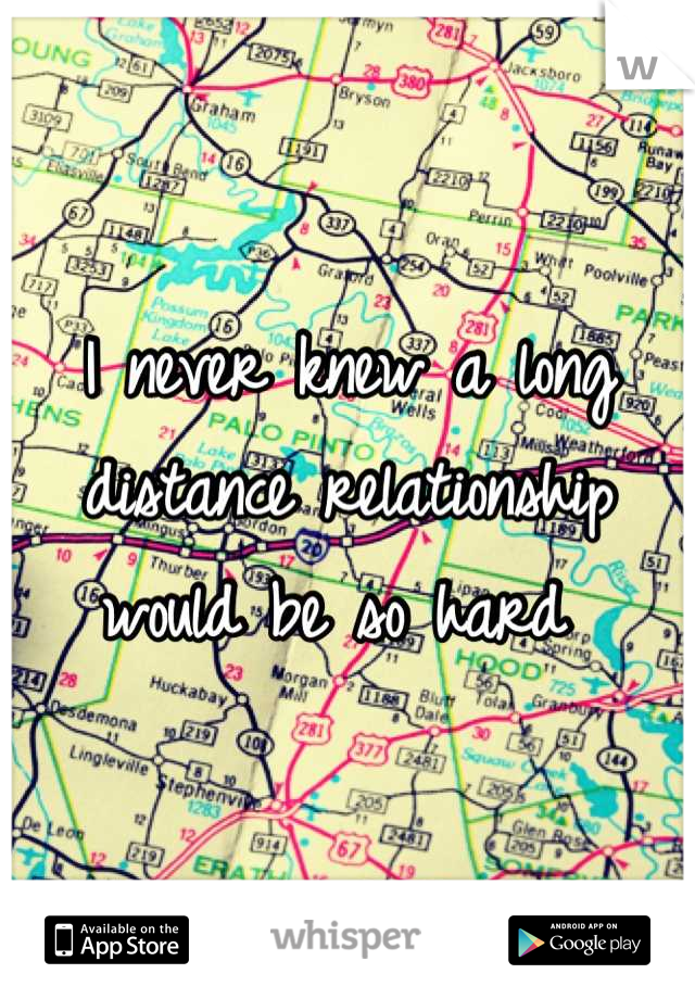 I never knew a long distance relationship would be so hard