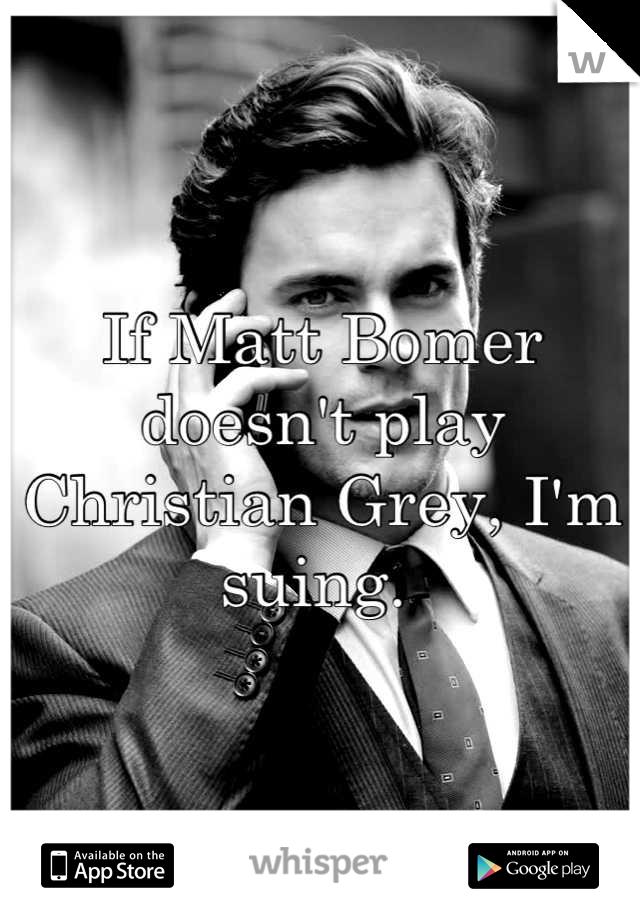 If Matt Bomer doesn't play Christian Grey, I'm suing.