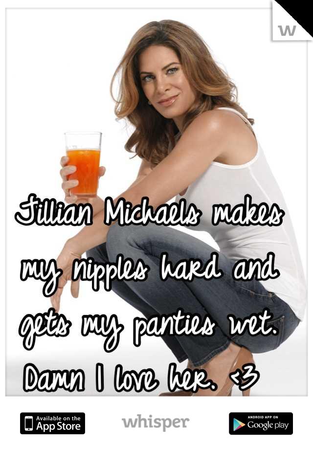 Jillian Michaels makes my nipples hard and gets my panties wet. Damn I love her. <3