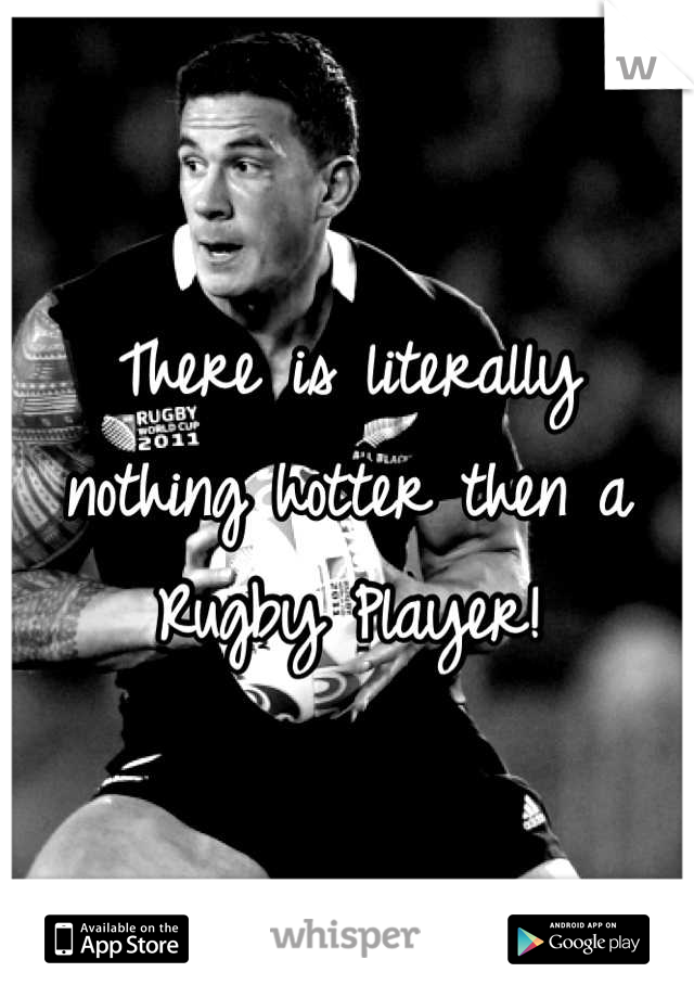 There is literally nothing hotter then a Rugby Player!