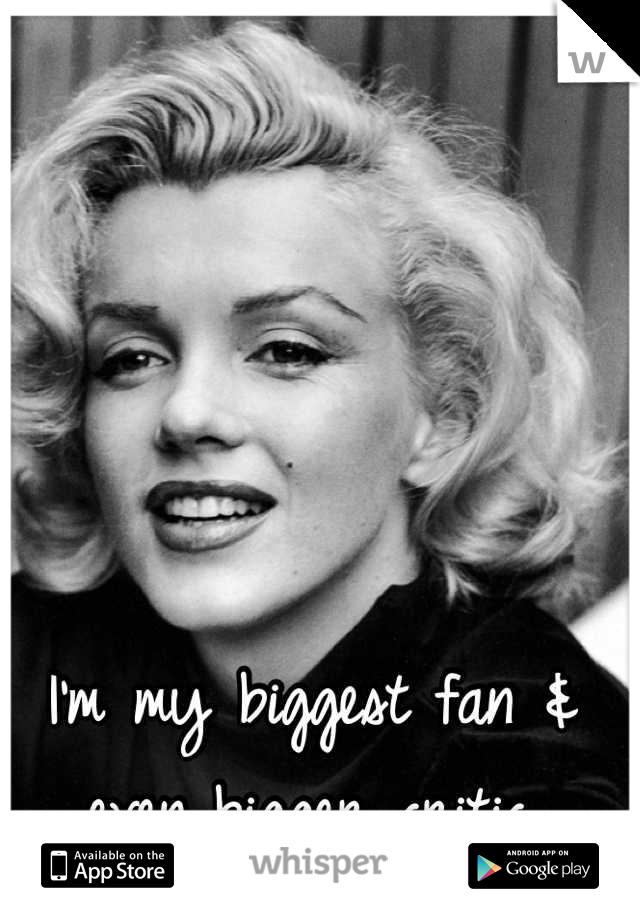 I'm my biggest fan & even bigger critic.
