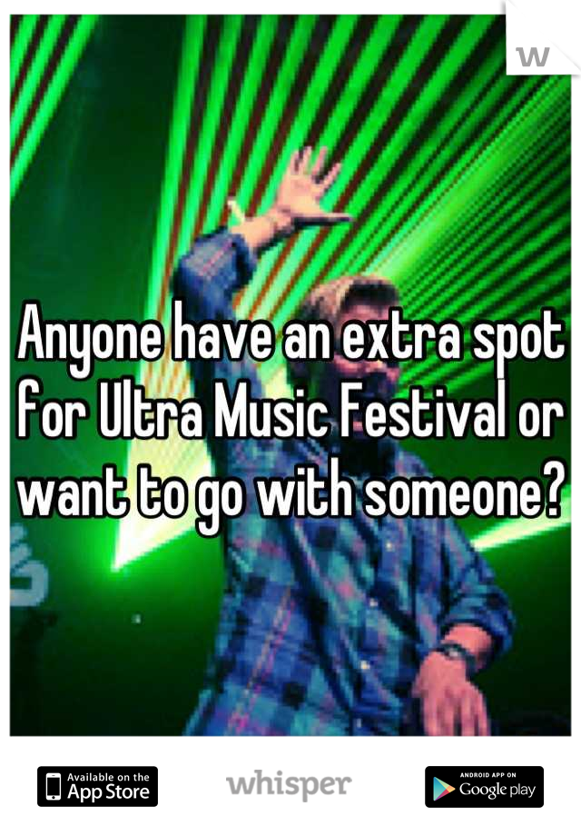 Anyone have an extra spot for Ultra Music Festival or want to go with someone?