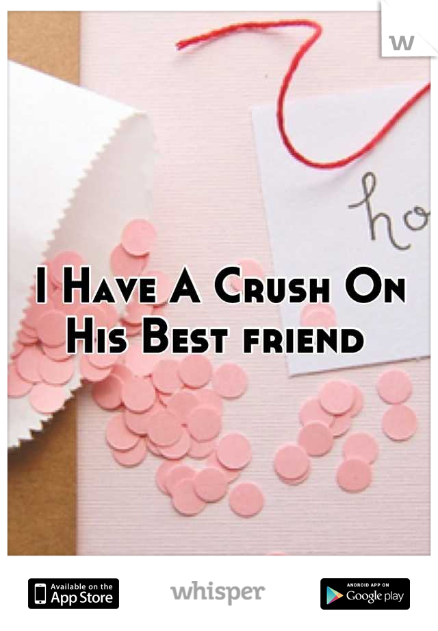 I Have A Crush On His Best friend
