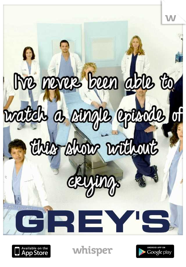 I've never been able to watch a single episode of this show without crying.