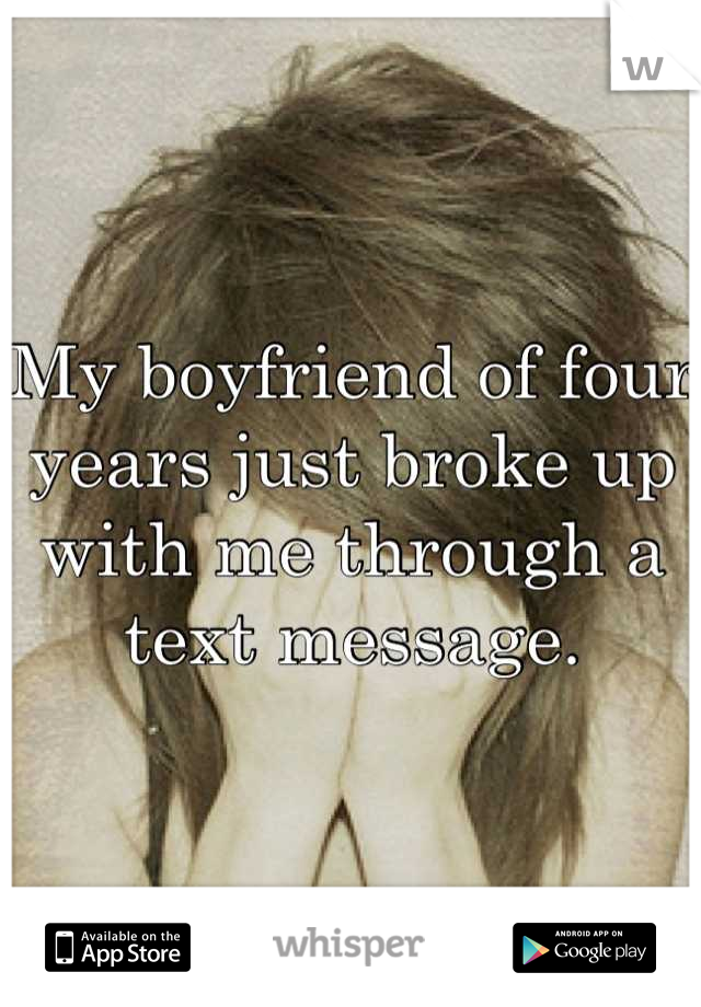 My boyfriend of four years just broke up with me through a text message.