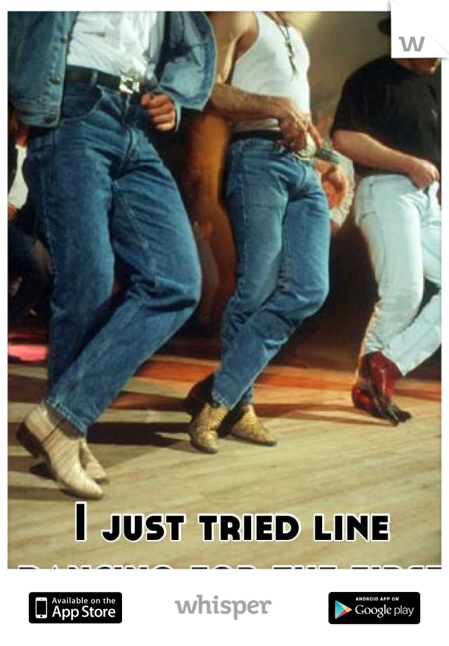 I just tried line dancing for the first time and I love it!