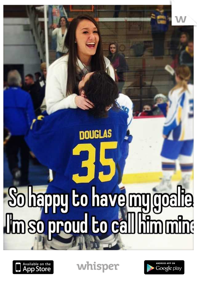So happy to have my goalie. I'm so proud to call him mine