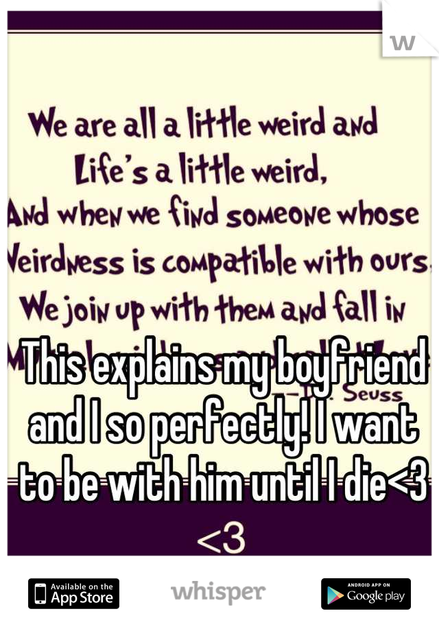 This explains my boyfriend and I so perfectly! I want to be with him until I die<3