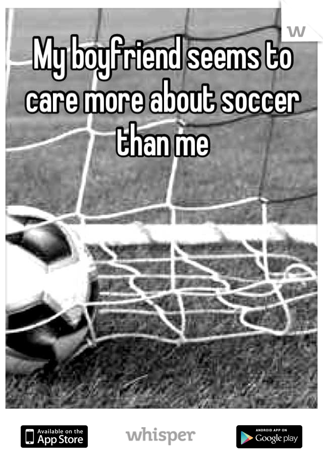 My boyfriend seems to care more about soccer than me