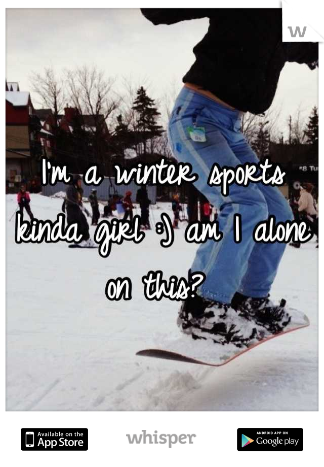I'm a winter sports kinda girl :) am I alone on this?