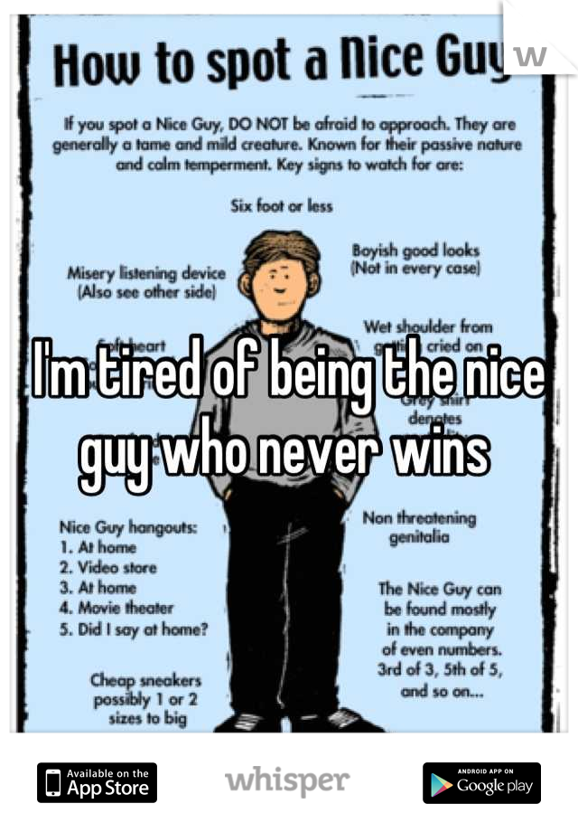 I'm tired of being the nice guy who never wins