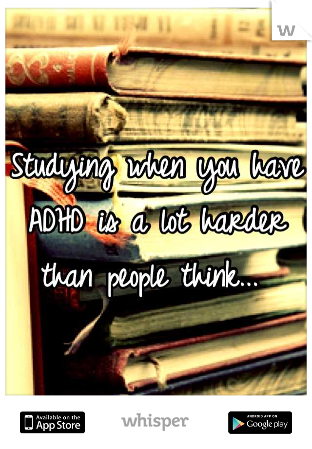 Studying when you have ADHD is a lot harder than people think...