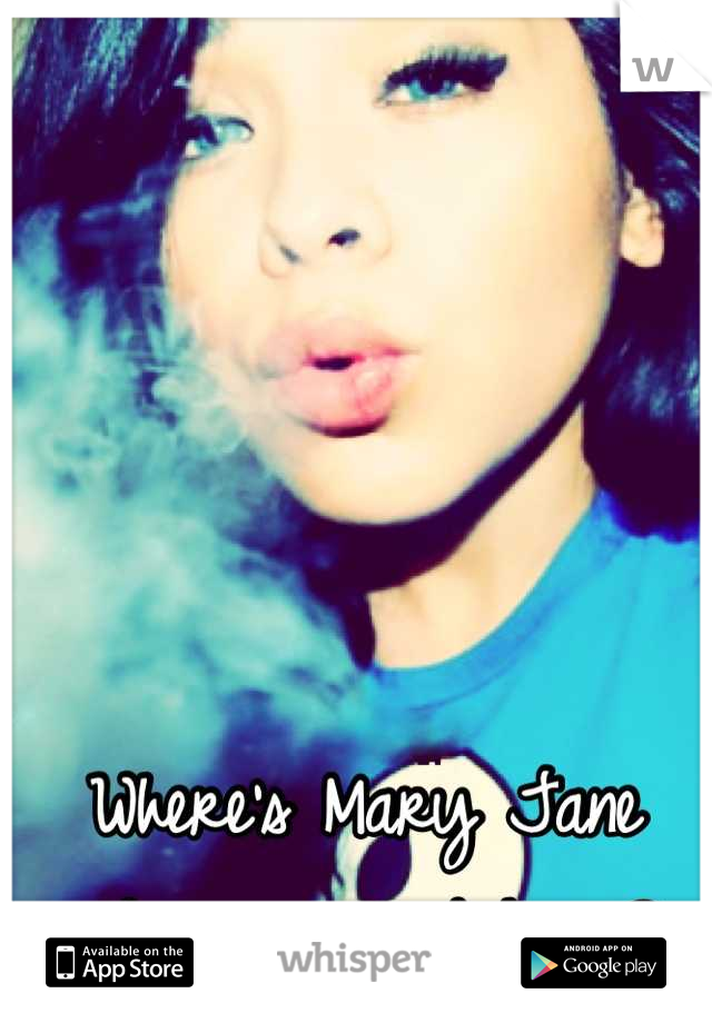 Where's Mary Jane when you need her ?