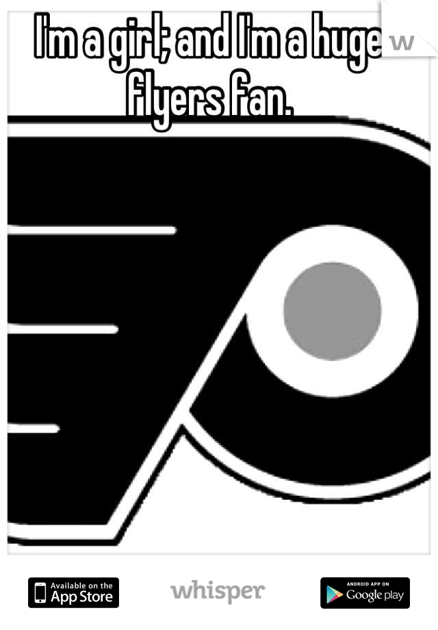 I'm a girl; and I'm a huge flyers fan.