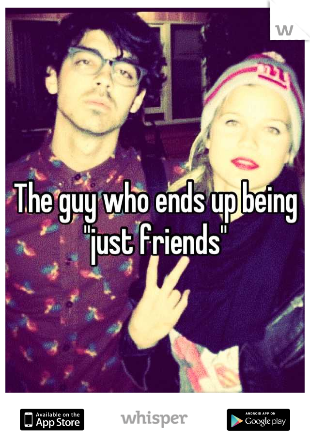 "The guy who ends up being ""just friends"""