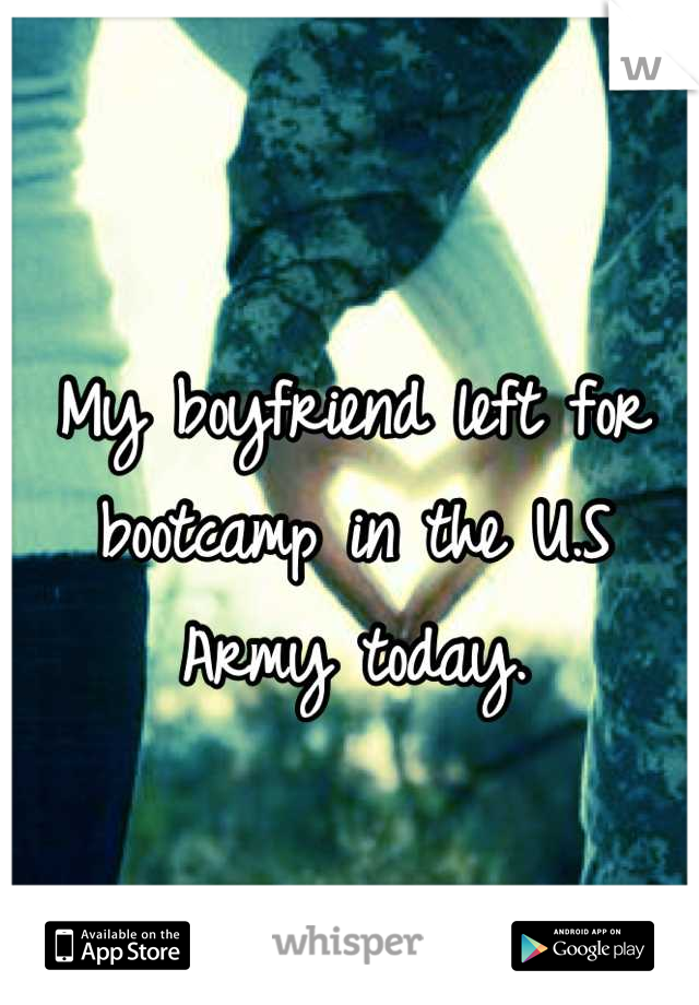 My boyfriend left for bootcamp in the U.S Army today.