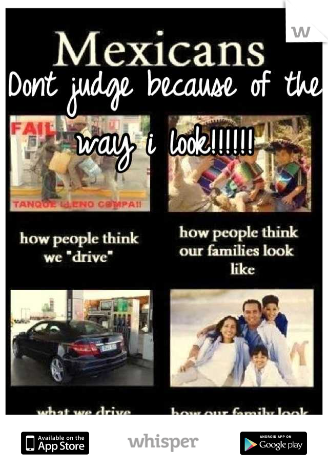 Dont judge because of the way i look!!!!!!