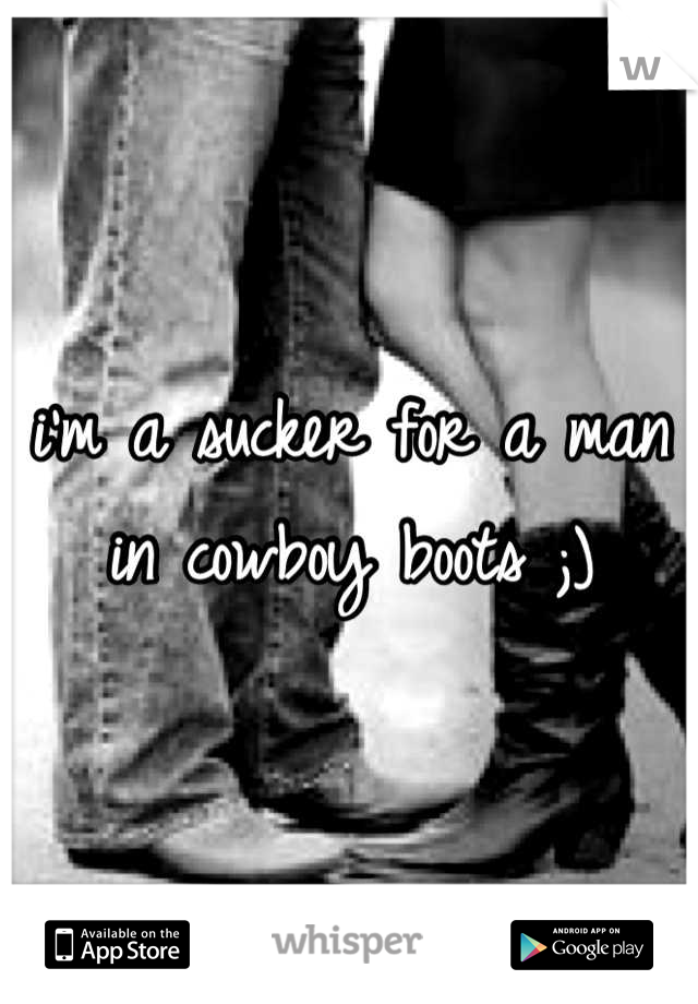 i'm a sucker for a man in cowboy boots ;)
