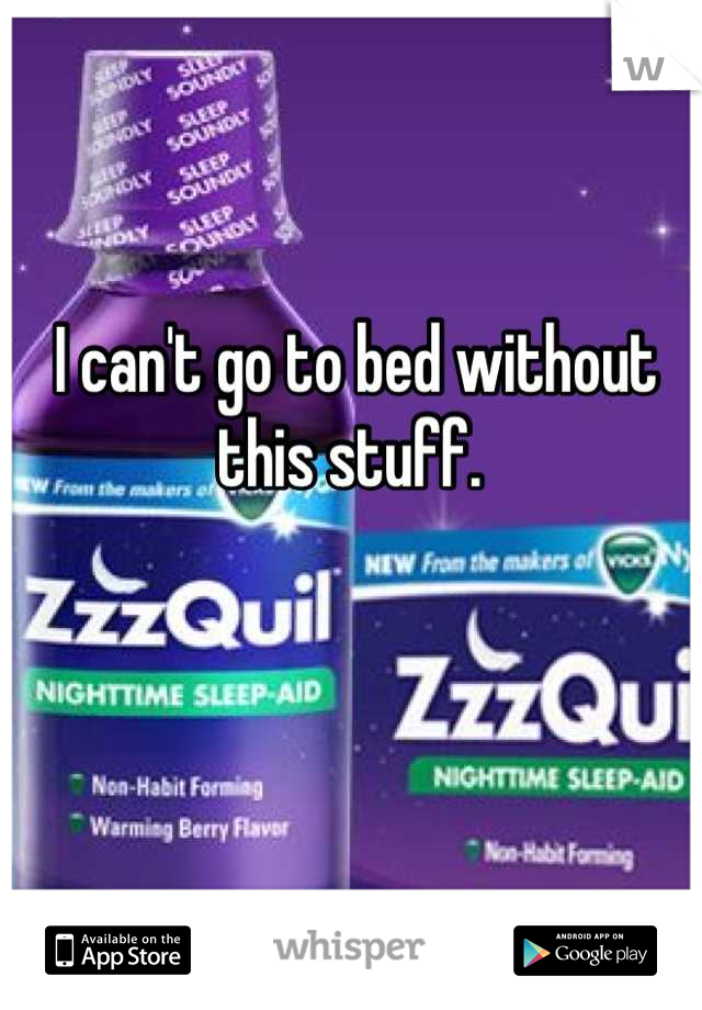 I can't go to bed without this stuff.