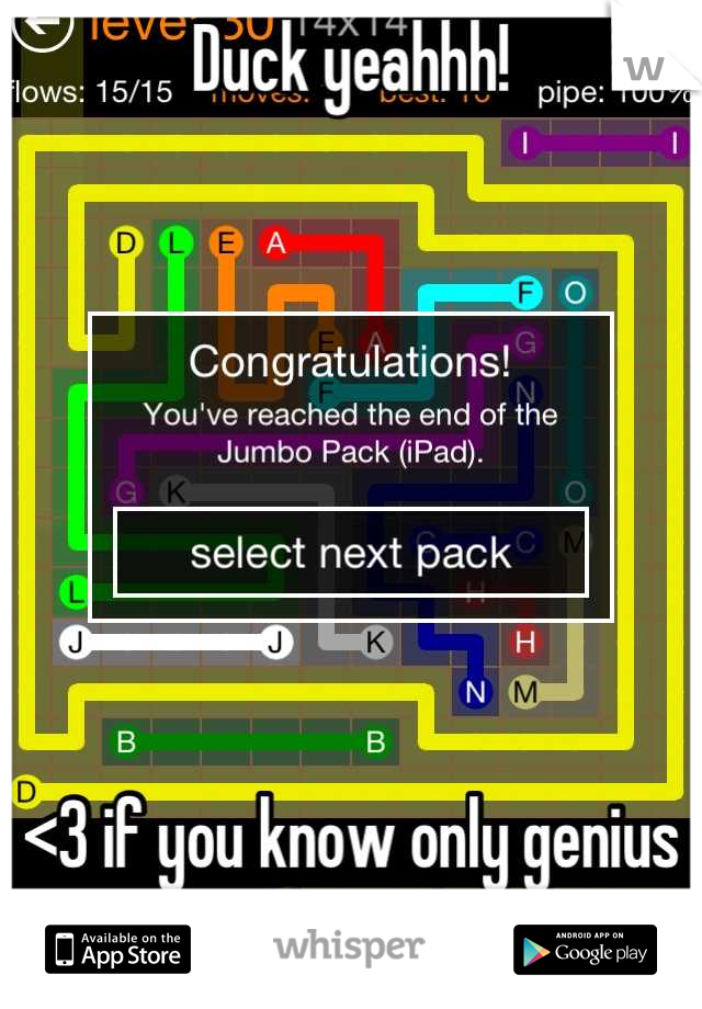 Duck yeahhh!        <3 if you know only genius can complete this game