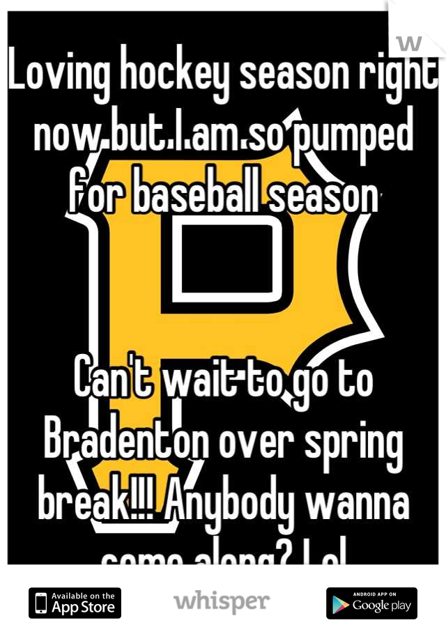Loving hockey season right now but I am so pumped for baseball season   Can't wait to go to Bradenton over spring break!!! Anybody wanna come along? Lol