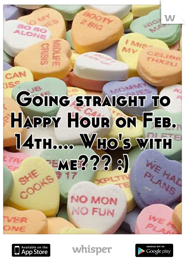 Going straight to Happy Hour on Feb. 14th.... Who's with me??? :)