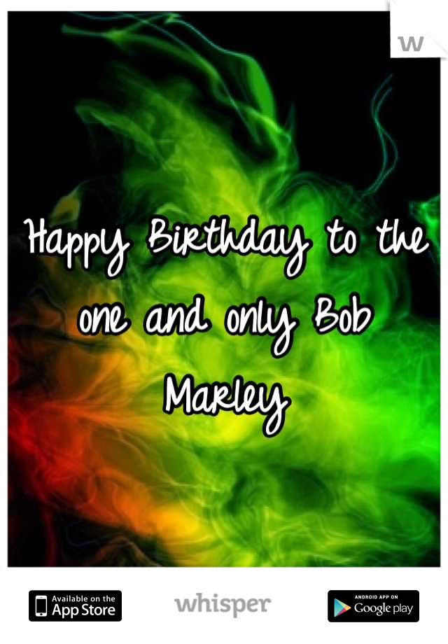 Happy Birthday to the one and only Bob Marley