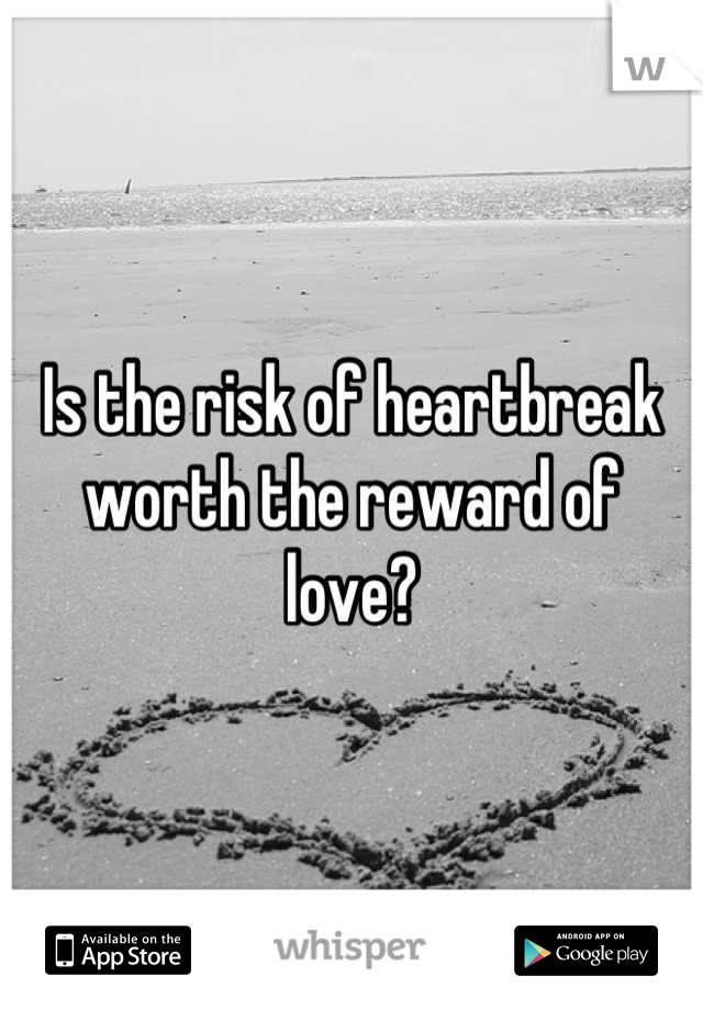 Is the risk of heartbreak worth the reward of love?