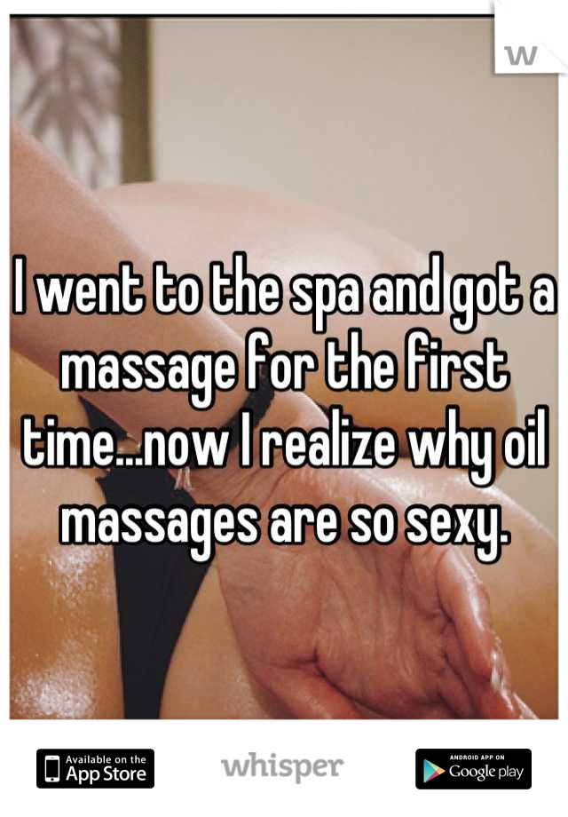 I went to the spa and got a massage for the first time...now I realize why oil massages are so sexy.