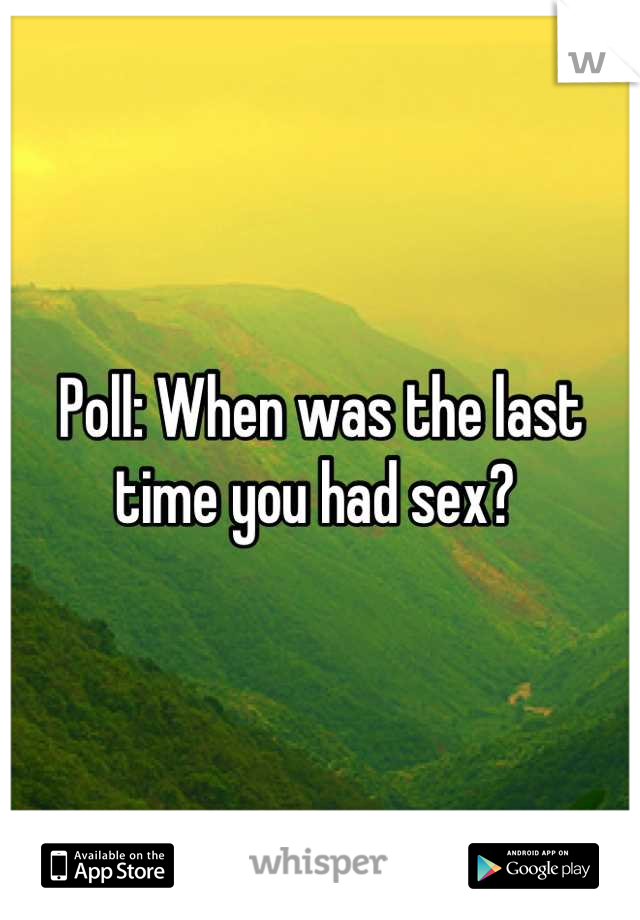 Poll: When was the last time you had sex?