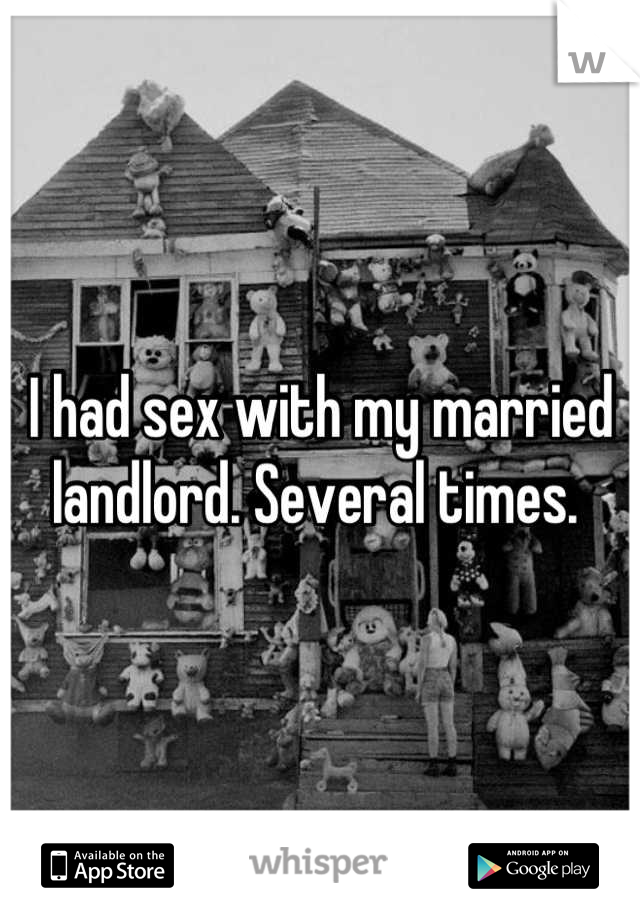 I had sex with my married landlord. Several times.