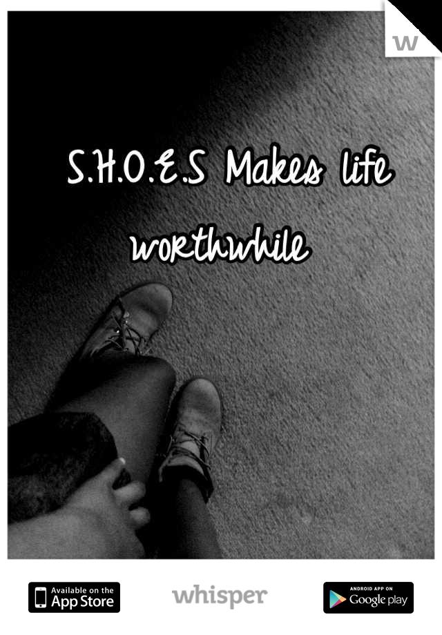 S.H.O.E.S Makes life worthwhile