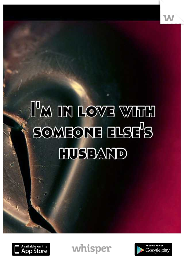 I'm in love with someone else's husband