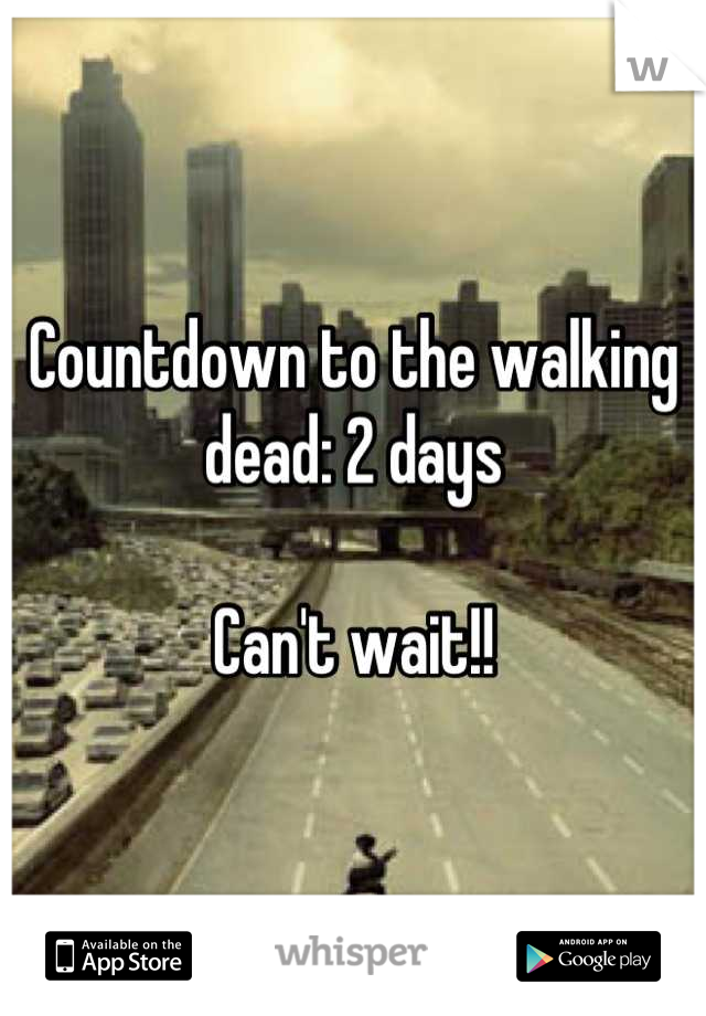 Countdown to the walking dead: 2 days  Can't wait!!