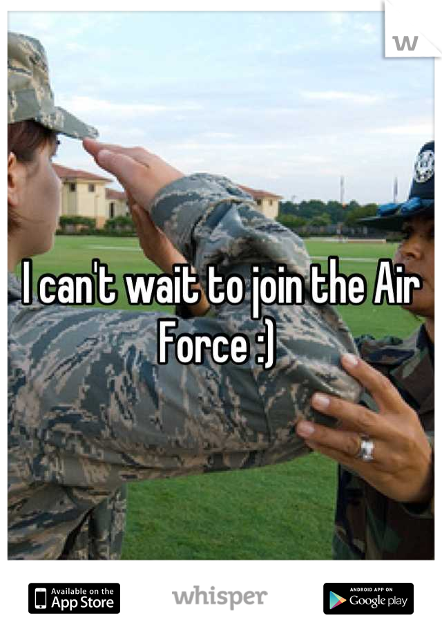 I can't wait to join the Air Force :)