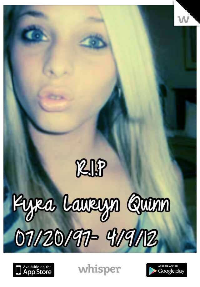R.I.P Kyra Lauryn Quinn 07/20/97- 4/9/12