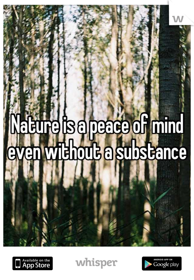 Nature is a peace of mind even without a substance