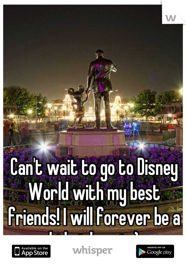 Can't wait to go to Disney World with my best friends! I will forever be a kid at heart :)