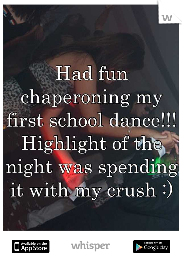 Had fun chaperoning my first school dance!!! Highlight of the night was spending it with my crush :)