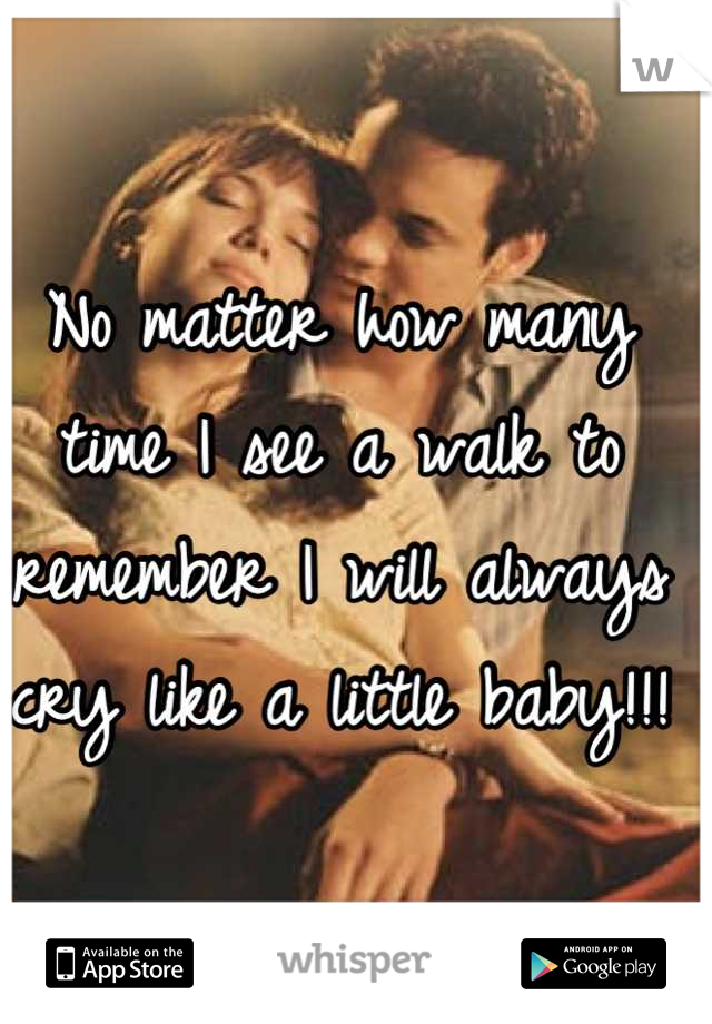 No matter how many time I see a walk to remember I will always cry like a little baby!!!