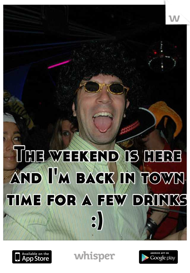 The weekend is here and I'm back in town time for a few drinks :)