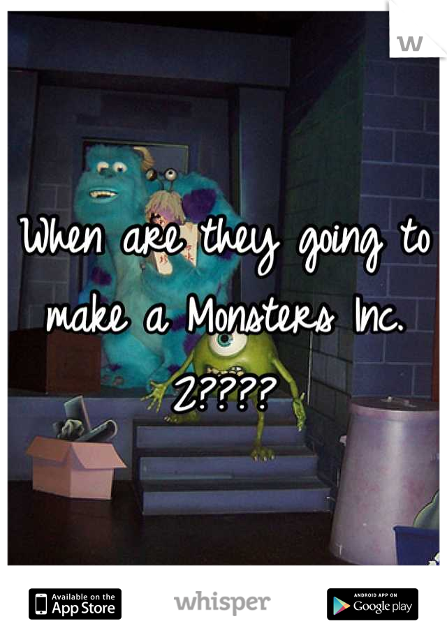 When are they going to make a Monsters Inc. 2????