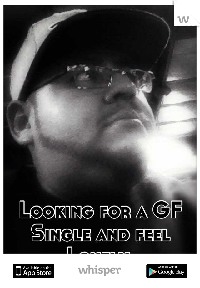 Looking for a GF  Single and feel  Lonely