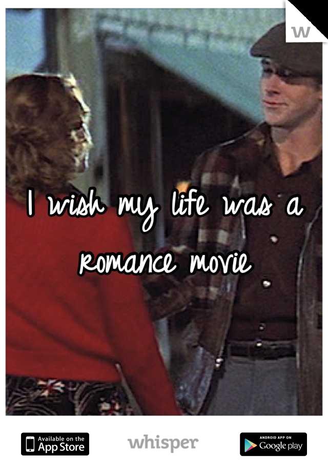 I wish my life was a romance movie