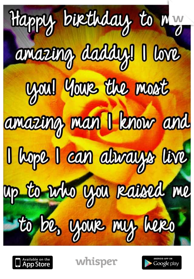 Happy birthday to my amazing daddy! I love you! Your the most amazing man I know and I hope I can always live up to who you raised me to be, your my hero dad, ill always look up to you<3