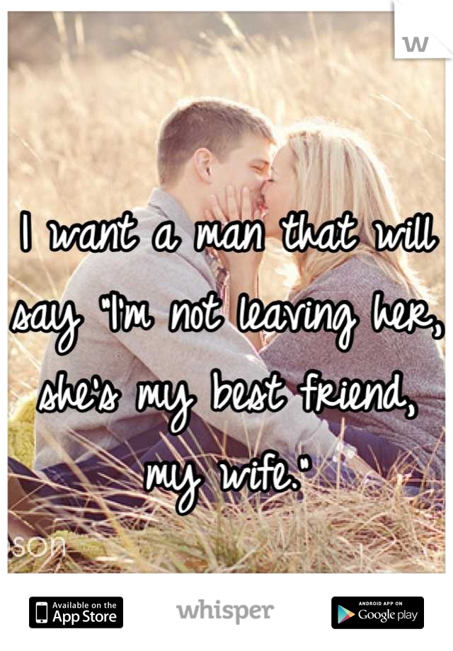 """I want a man that will say """"I'm not leaving her, she's my best friend, my wife."""""""
