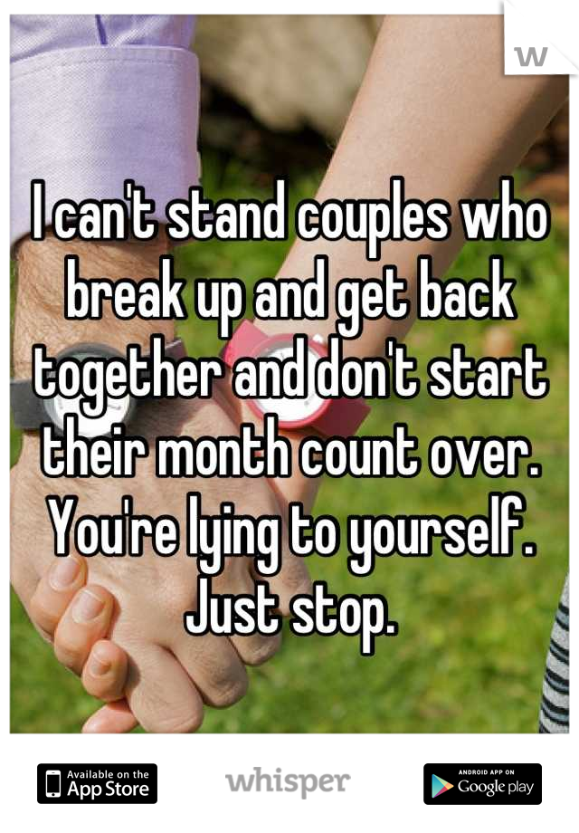 I can't stand couples who break up and get back together and