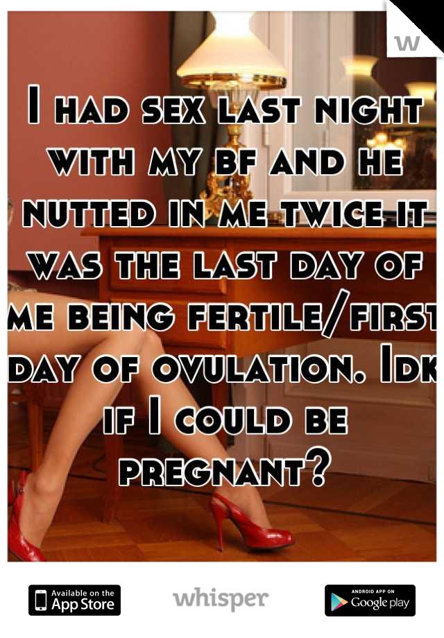 I had sex last night