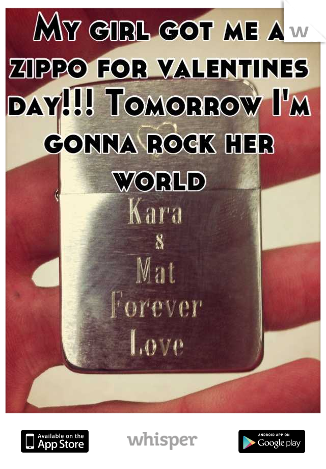 My girl got me a zippo for valentines day!!! Tomorrow I'm gonna rock her world