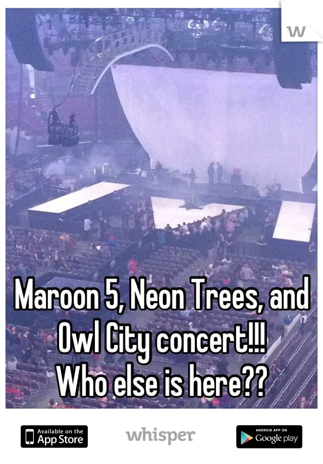 Maroon 5, Neon Trees, and Owl City concert!!! Who else is here??
